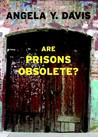 Are Prisons Obsolete? by Angela Y. Davis