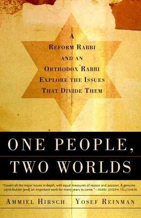 One People, Two Worlds: A Reform Rabbi and an Orthodox Rabbi Explore the Issues That Divide Them