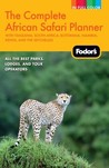 Fodor's The Complete African Safari Planner: with Tanzania, South Africa, Botswana, Namibia, Kenya, and the Seychelles