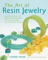 The Art of Resin Jewelry: Layering, Casting, and Mixed Media Techniques for Creating Vintage to Contemporary Designs