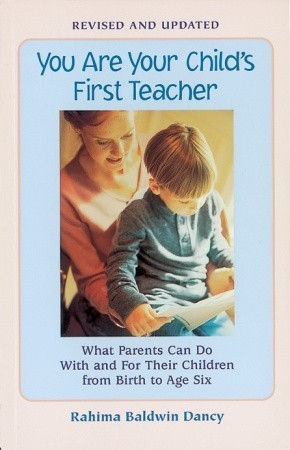 You Are Your Child's First Teacher: What Parents Can Do with and for Their Children from Birth to Age Six