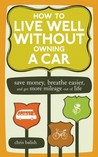 How to Live Well Without Owning a Car: Save Money, Breathe Easier, and Get More Mileage Out of Life