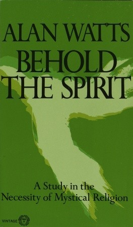 Behold the Spirit by Alan W. Watts