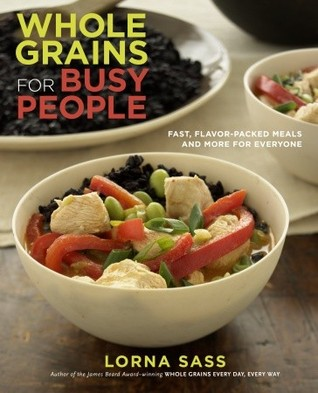 Whole Grains for Busy People by Lorna J. Sass