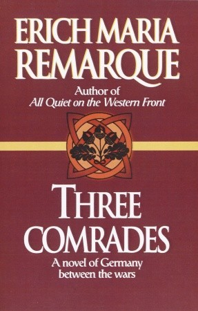 Three Comrades by Erich Maria Remarque