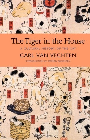 The Tiger in the House: A Cultural History of the Cat