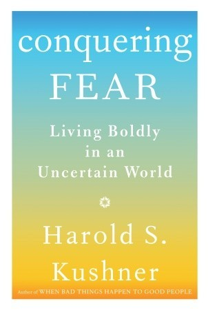 Conquering Fear: Living Boldly in an Uncertain World