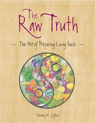 The Raw Truth: The Art of Preparing Living Foods