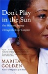 Don't Play in the Sun: One Woman's Journey Through the Color Complex