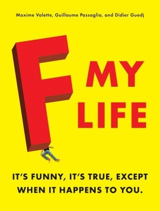 F My Life by Maxime Valette