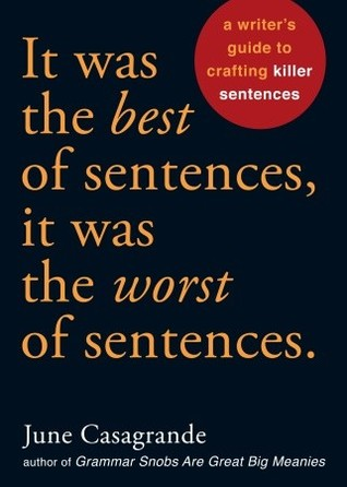 It Was the Best of Sentences, It Was the Worst of Sentences by June Casagrande