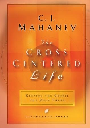The Cross-Centered Life by C.J. Mahaney