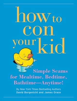 How to Con Your Kid by David Borgenicht