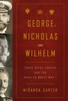 George, Nicholas and Wilhelm by Miranda Carter