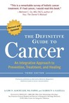 The Definitive Guide to Cancer, 3rd Edition: An Integrative Approach to Prevention, Treatment, and Healing
