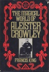 The Magical World of Aleister Crowley by Francis King