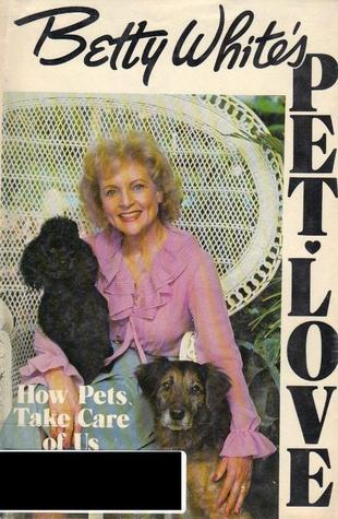 Betty White's Pet-Love by Betty White