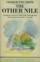 The Other Nile: Journeys in Egypt, The Sudan and Ethiopia