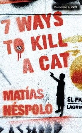 Seven Ways to Kill a Cat by Matías Néspolo
