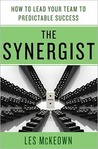 The Synergist: How to Lead Your Team to Predictable Success