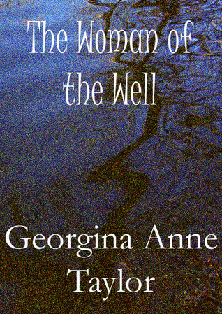 The Woman of the Well by Georgina Anne Taylor