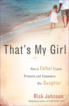 That's My Girl: How a Father's Love Protects and Empowers His Daughter
