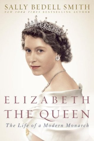 Elizabeth the Queen by Sally Bedell Smith