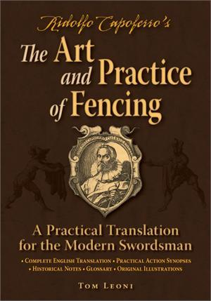 Ridolfo Capoferro's The Art and Practice of Fencing: A Practical Translation for the Modern Swordsman