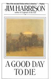 Good Day to Die by Jim Harrison