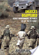 America's Disappeared: Secret Imprisonment, Detainees, and the War on Terror