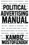Political Advertising Manual by Kambiz Mostofizadeh