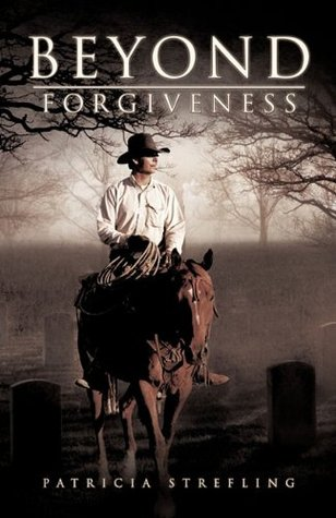 Beyond Forgiveness by Patricia Strefling