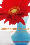 Other Kinds of Love: A Short Story Collection