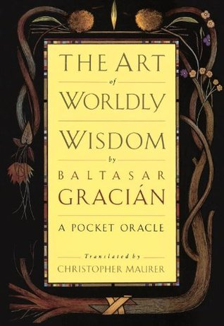 The Art of Worldly Wisdom by Baltasar Gracián
