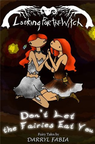 Don't Let the Fairies Eat You by Darryl Fabia