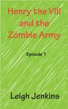 Henry the VIII and the Zombie Army