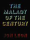 The Malady of the Century by Jon Leon