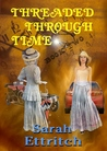 Threaded Through Time, Book Two (Threaded Through Time, #2)