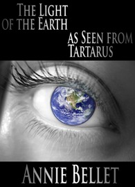 The Light of the Earth As Seen from Tartarus by Annie Bellet