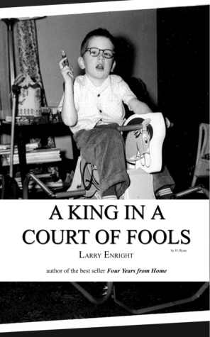 A King in a Court of Fools by Larry Enright