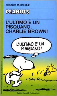 L'ultimo è un pisquano, Charlie Brown! by Charles M. Schulz
