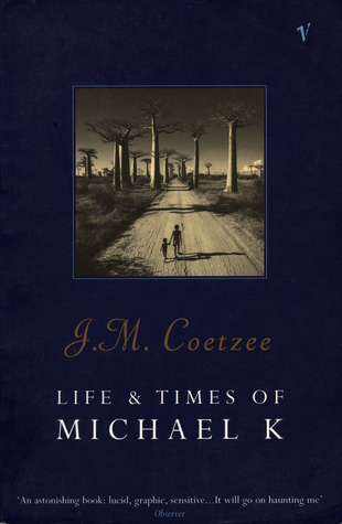 Life and Times of Michael K by J.M. Coetzee