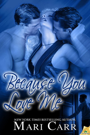 Because You Love Me by Mari Carr