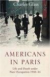 Americans in Paris: Life and Death under Nazi Occupation 1940-1944