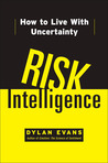 Risk Intelligence: How to Live with Uncertainty