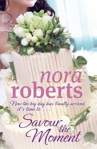 Savour the Moment by Nora Roberts