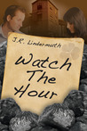 Watch The Hour by J.R. Lindermuth