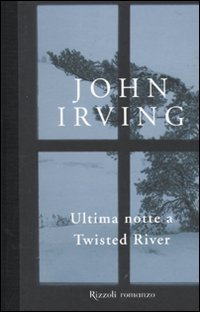 Ultima notte a Twisted River by John Irving