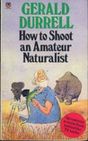 How To Shoot An Amateur Naturalist
