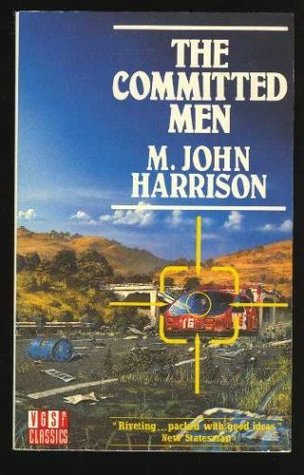 The Committed Men by M. John Harrison